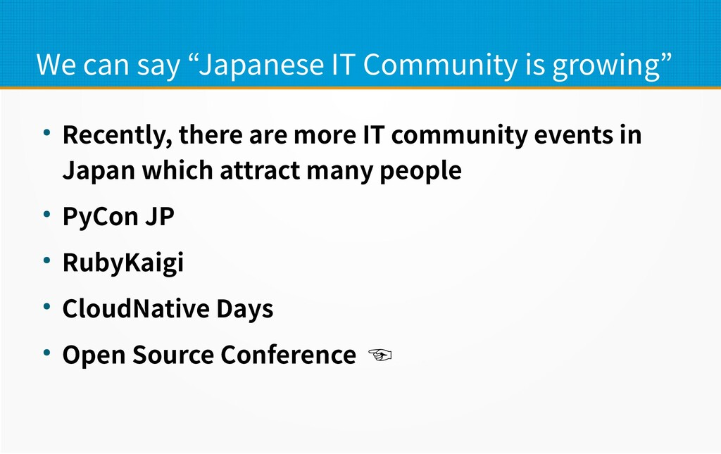 """We can say """"Japanese IT Community is growing"""" ●..."""