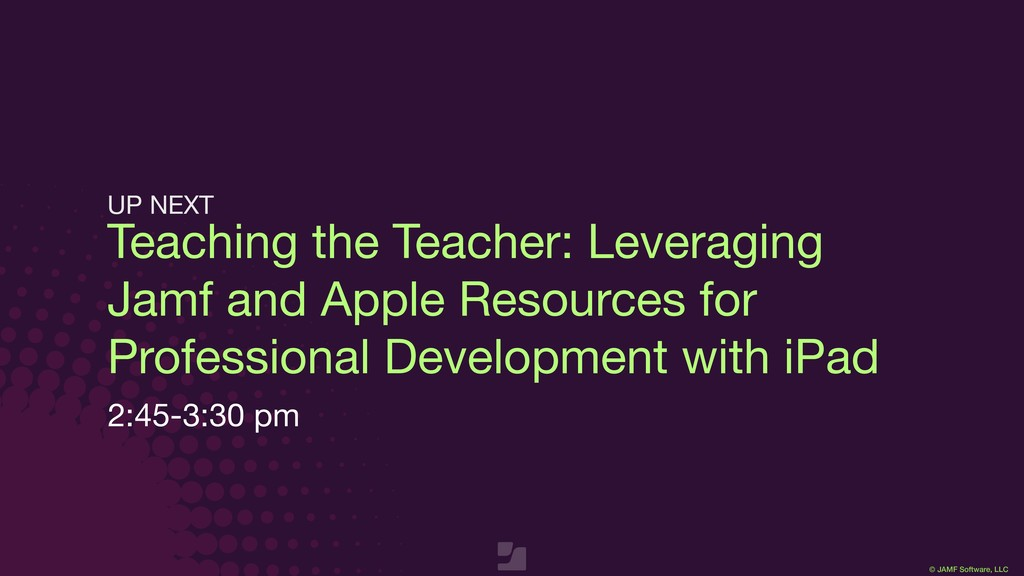 © JAMF Software, LLC Teaching the Teacher: Leve...