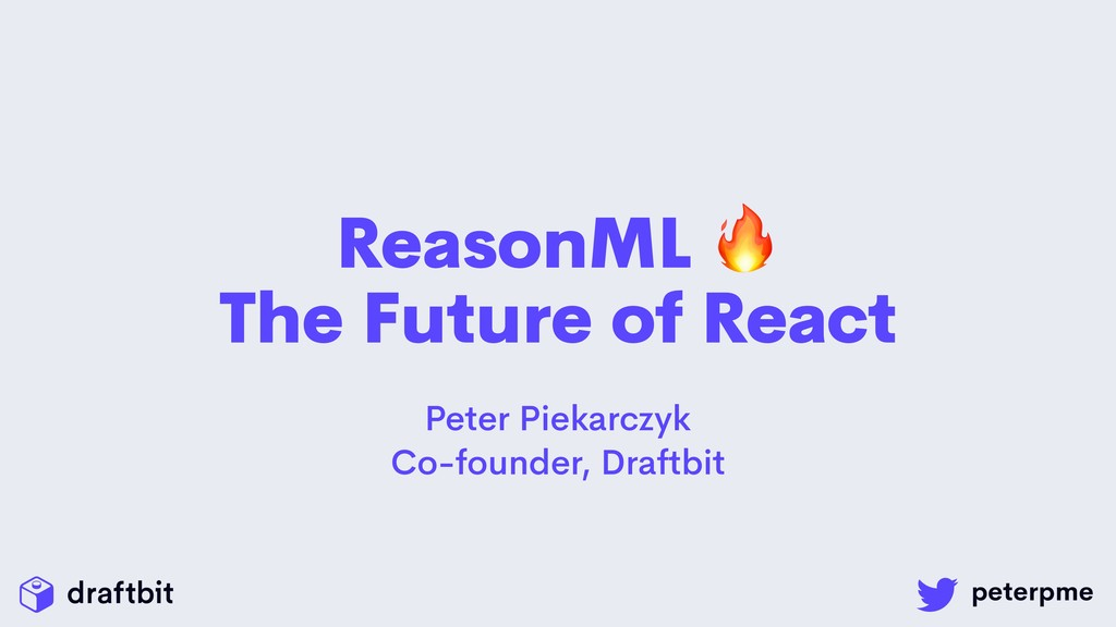ReasonML  The Future of React Peter Piekarczyk