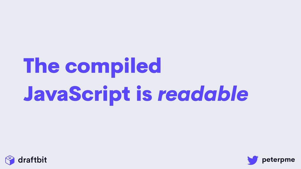 The compiled JavaScript is readable