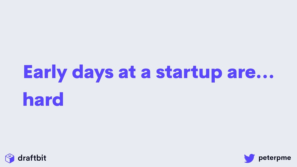 Early days at a startup are… hard