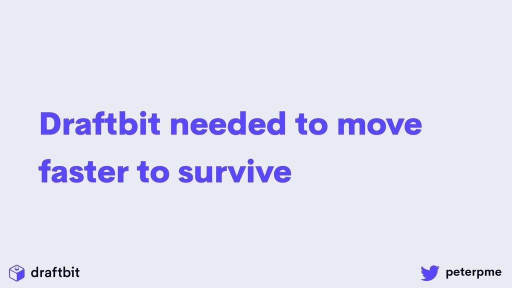 Draftbit needed to move faster to survive