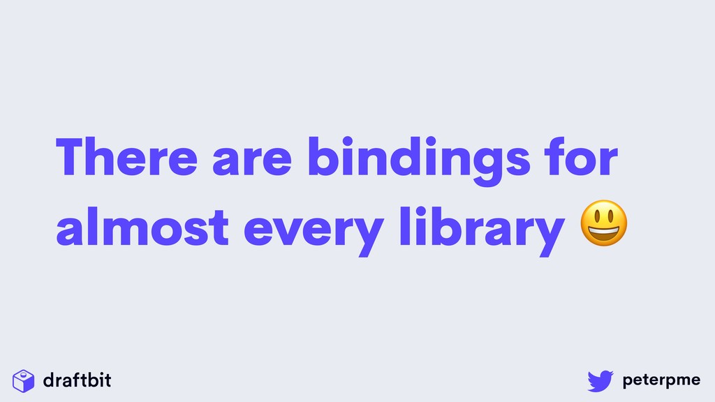 There are bindings for almost every library