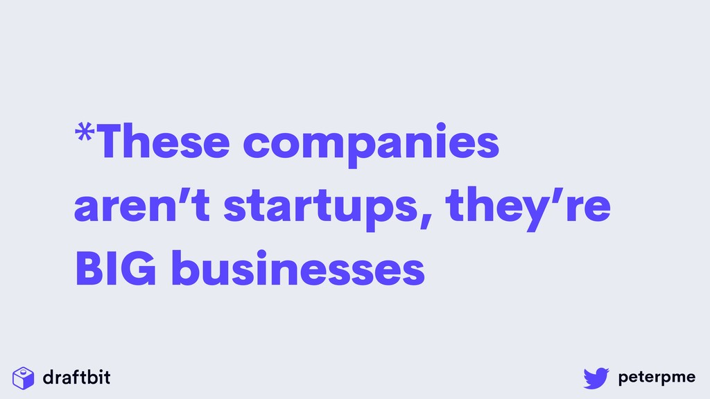 *These companies aren't startups, they're BIG b...