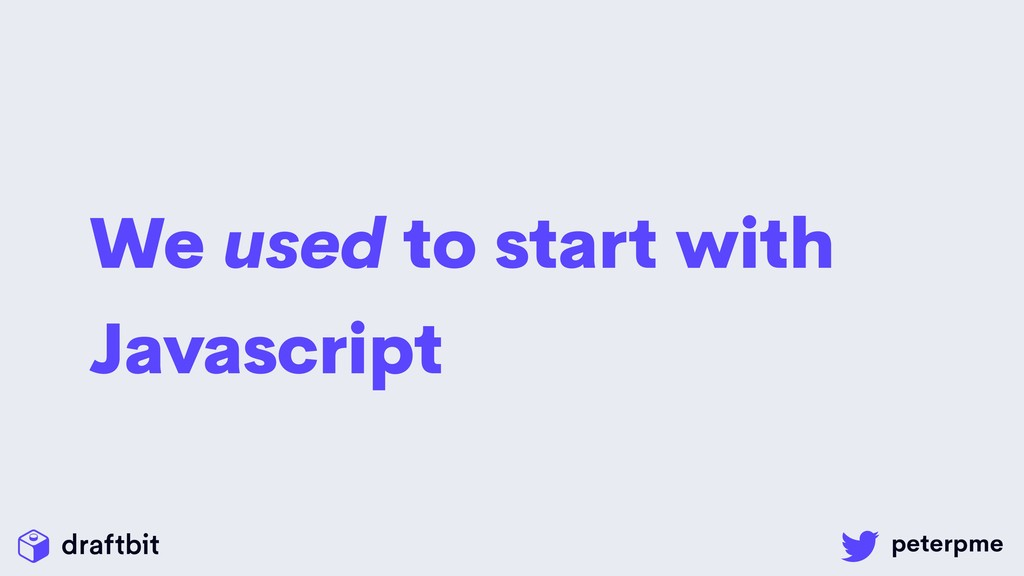 We used to start with Javascript