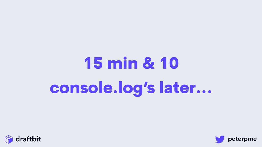 15 min & 10 console.log's later…