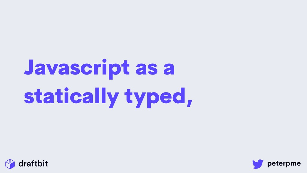 Javascript as a statically typed,