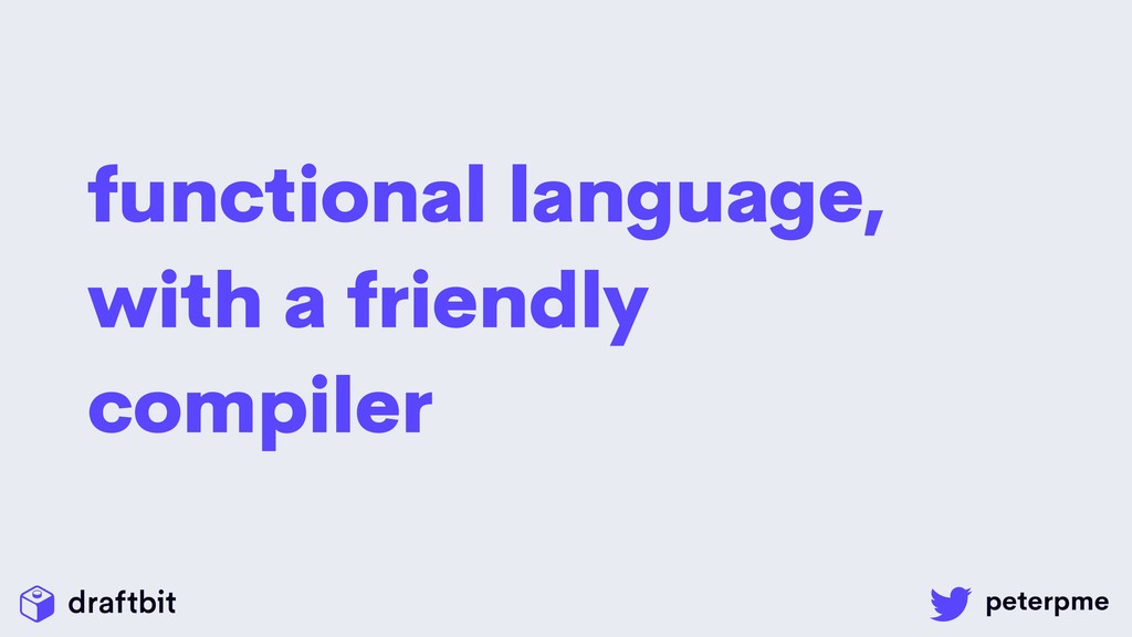 functional language, with a friendly compiler