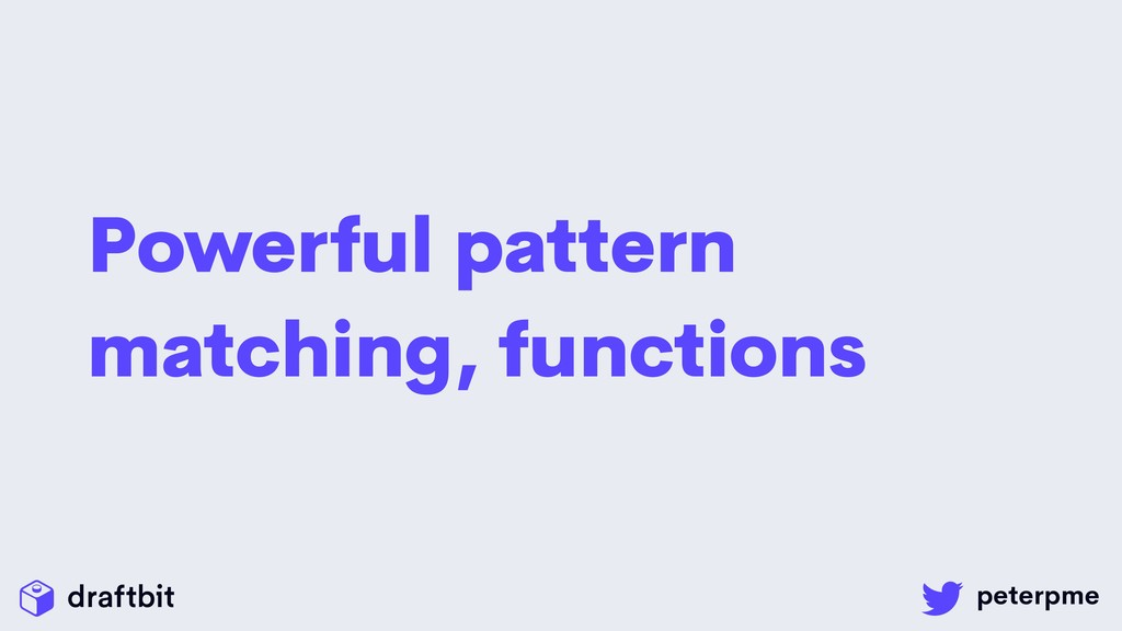 Powerful pattern matching, functions
