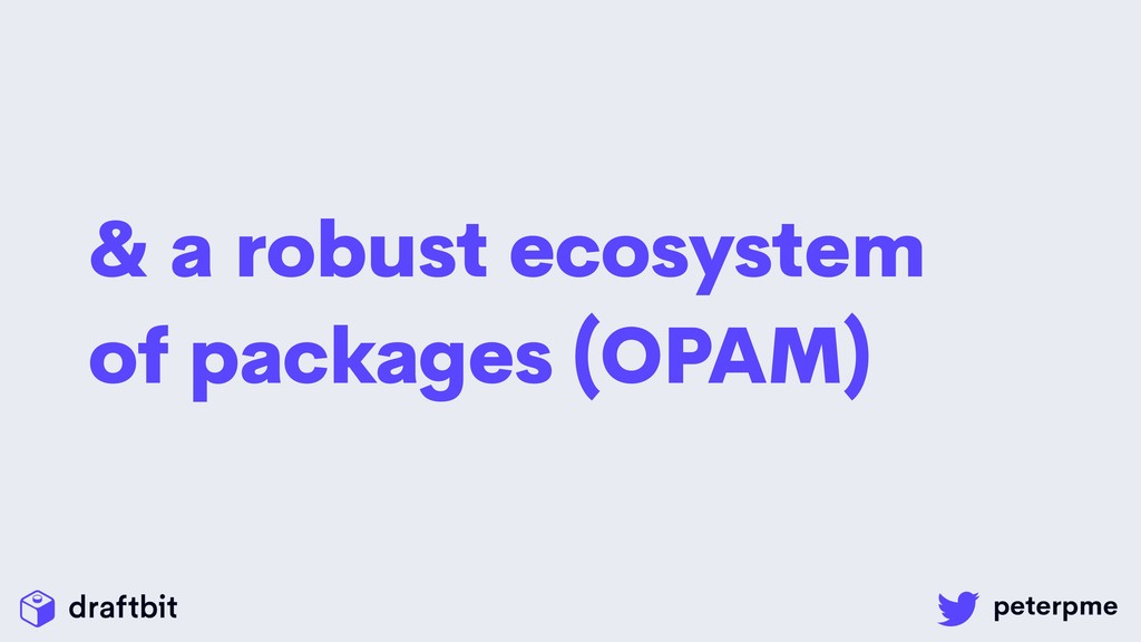 & a robust ecosystem of packages (OPAM)