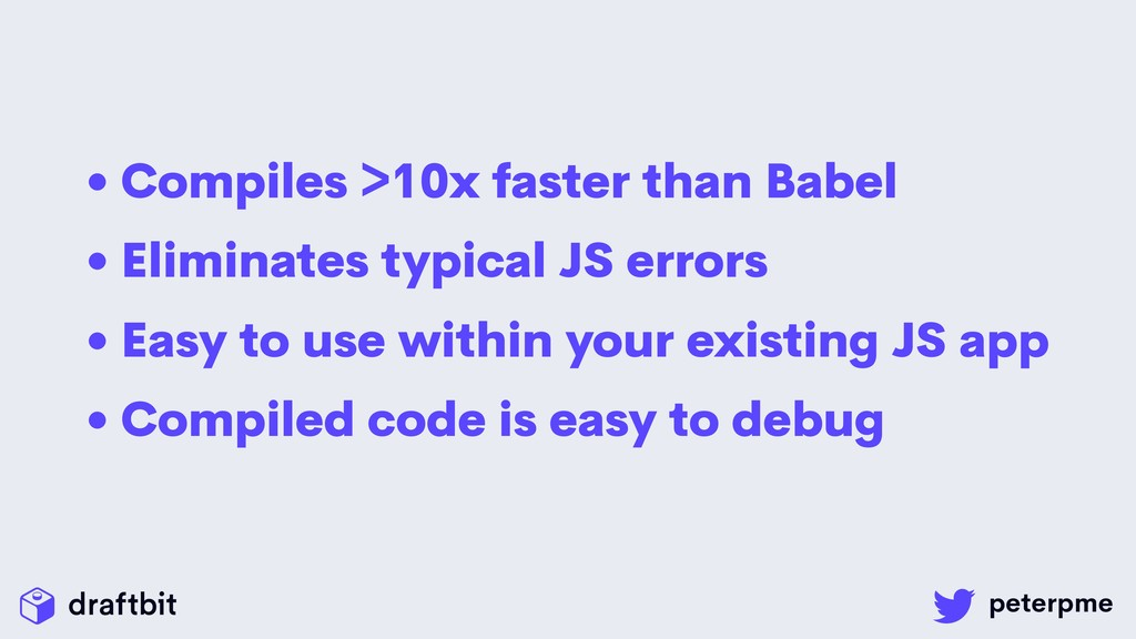 • Compiles >10x faster than Babel • Eliminates ...