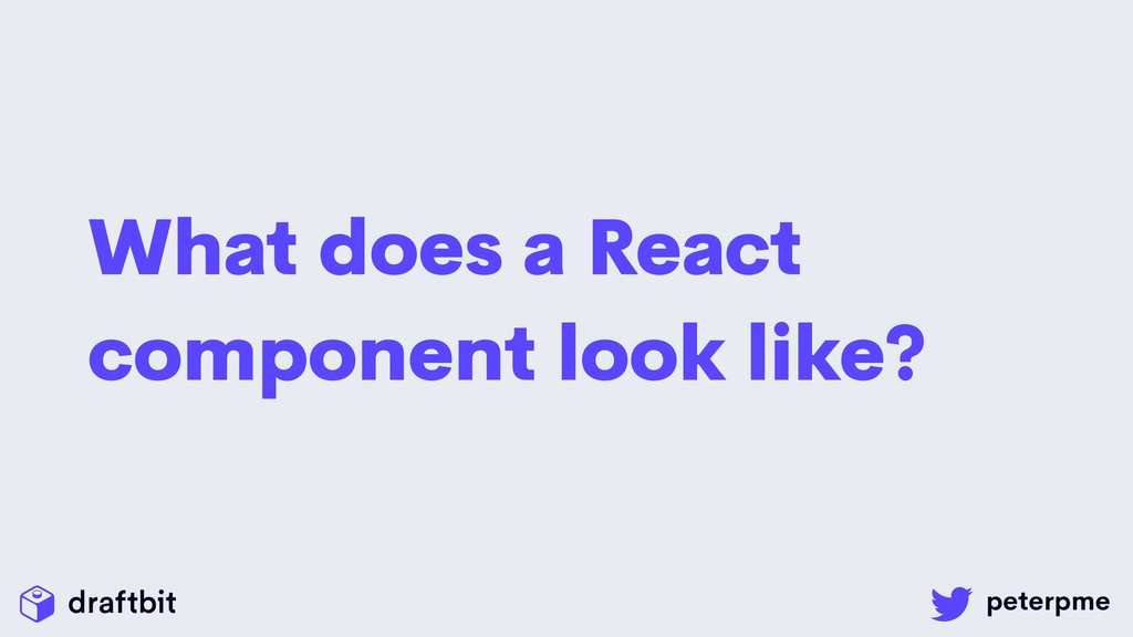 What does a React component look like?