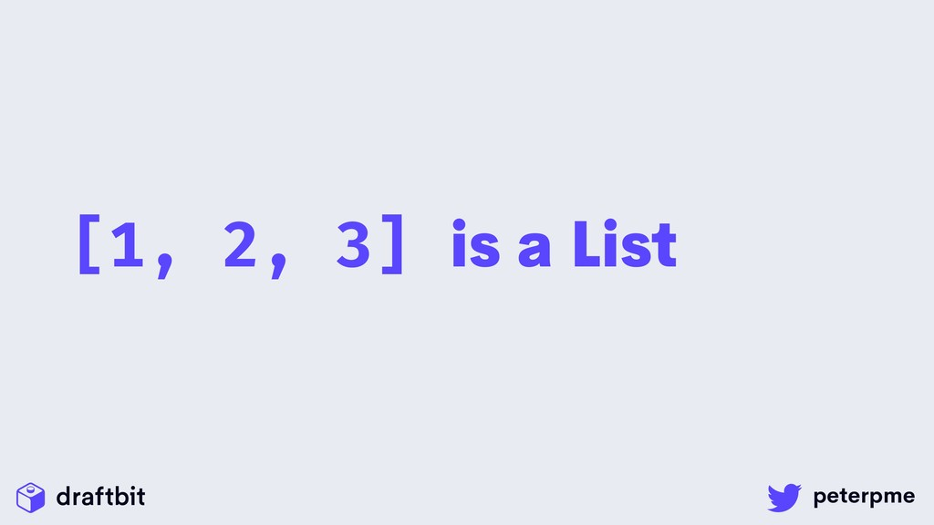 [1, 2, 3] is a List