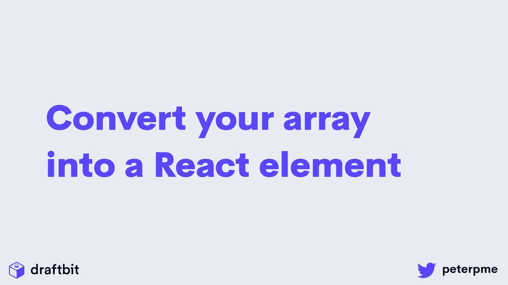 Convert your array into a React element
