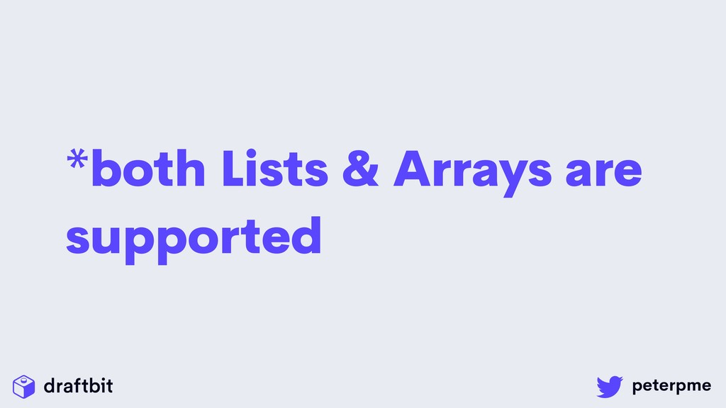 *both Lists & Arrays are supported