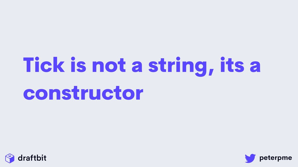 Tick is not a string, its a constructor