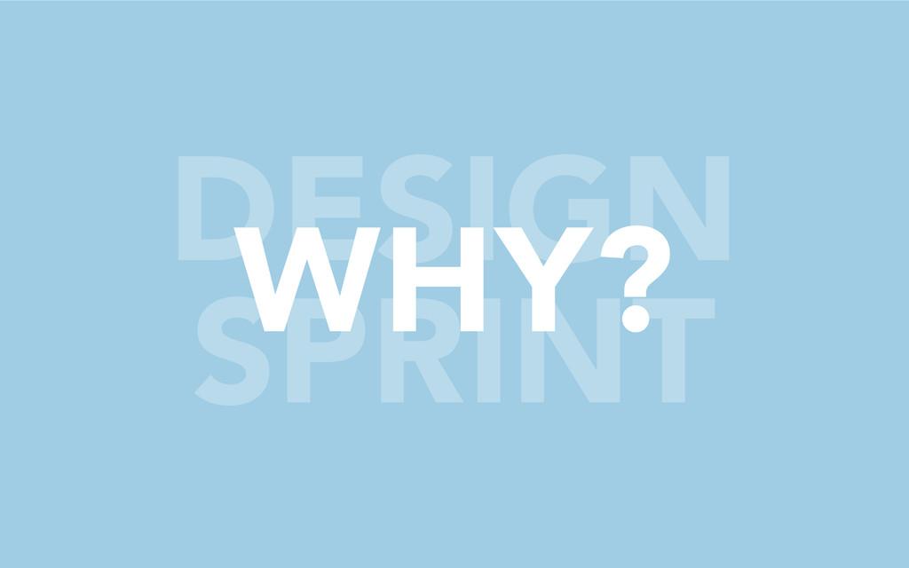 DESIGN SPRINT WHY?