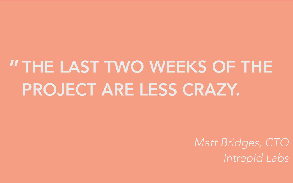 THE LAST TWO WEEKS OF THE PROJECT ARE LESS CRAZ...