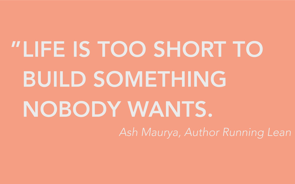 LIFE IS TOO SHORT TO BUILD SOMETHING NOBODY WAN...