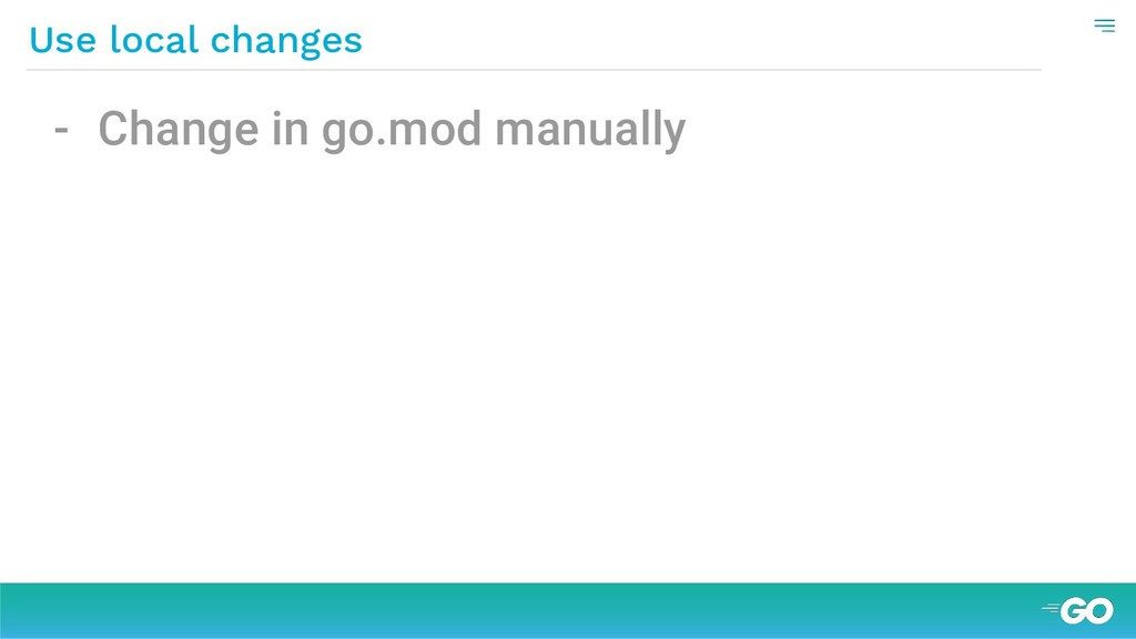 Use local changes - Сhange in go.mod manually
