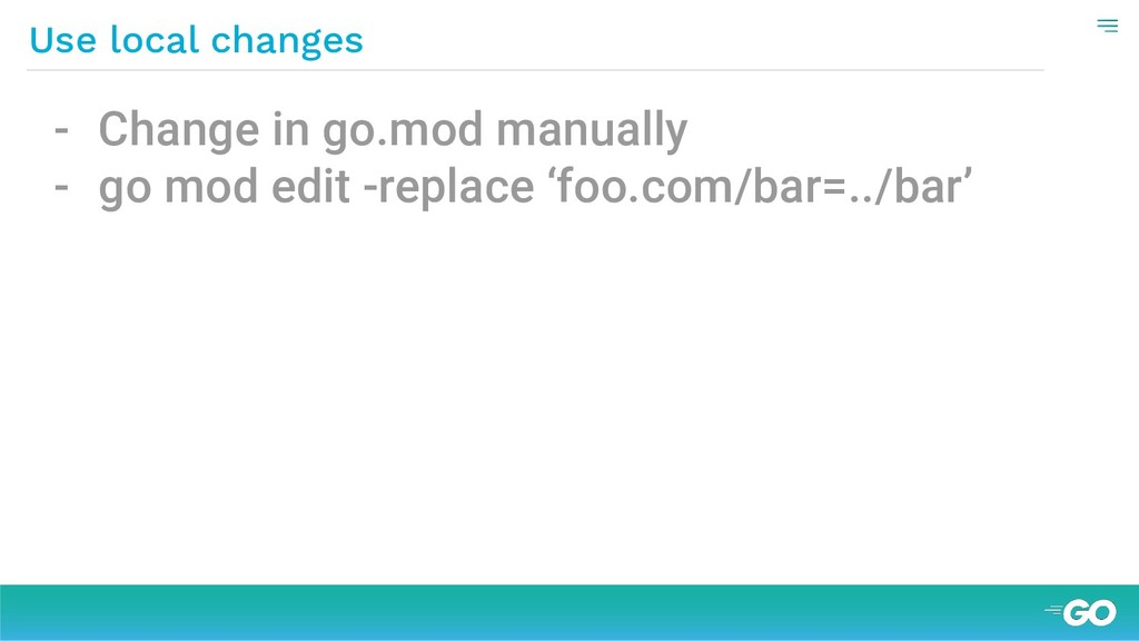 Use local changes - Сhange in go.mod manually -...