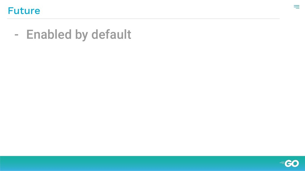 - Enabled by default Future