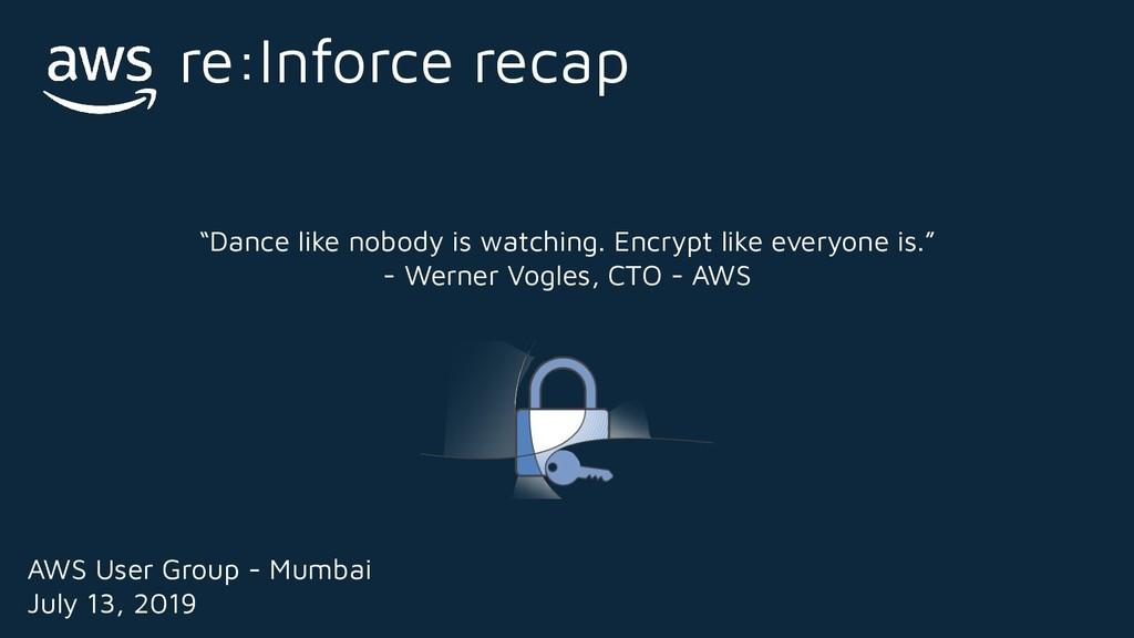 re:Inforce recap AWS User Group - Mumbai July 1...