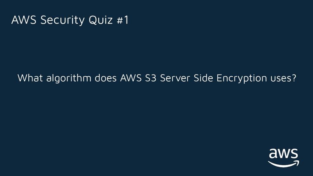 What algorithm does AWS S3 Server Side Encrypti...