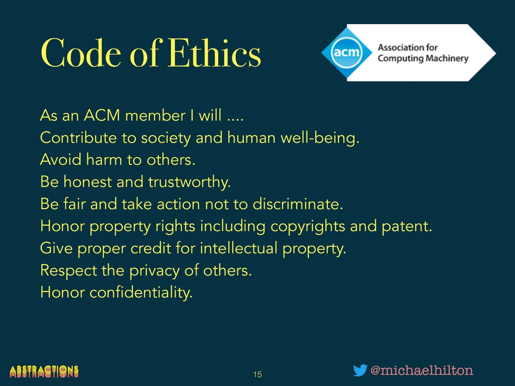 Code of Ethics As an ACM member I will .... Co...