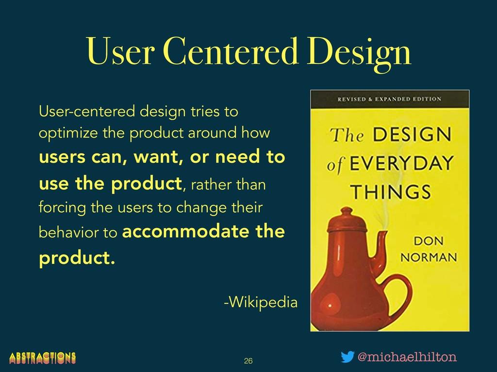 User Centered Design !26 @michaelhilton User-ce...