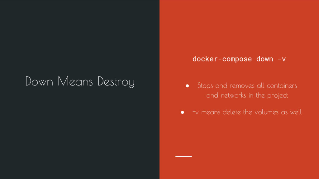 docker-compose down -v ● Stops and removes all ...
