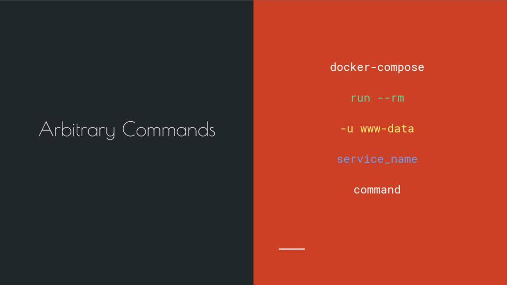 Arbitrary Commands docker-compose run --rm -u w...