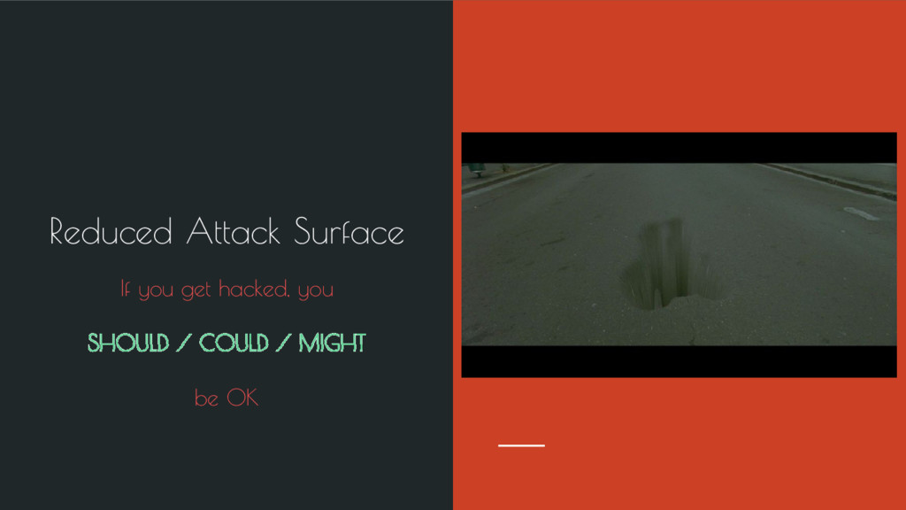 Reduced Attack Surface If you get hacked, you S...