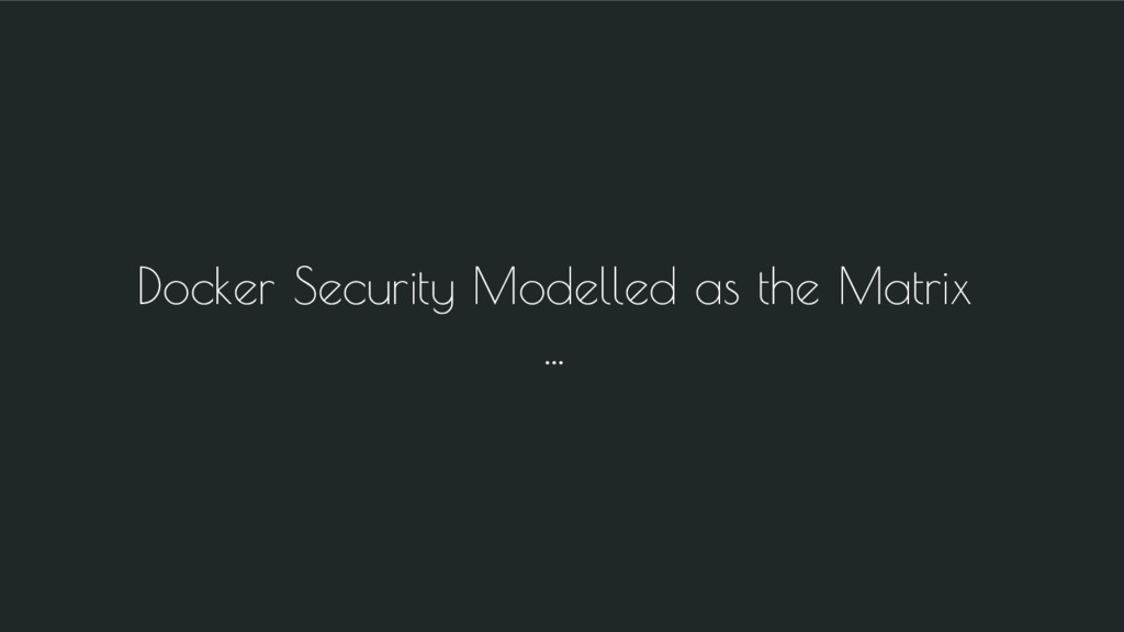 Docker Security Modelled as the Matrix ...