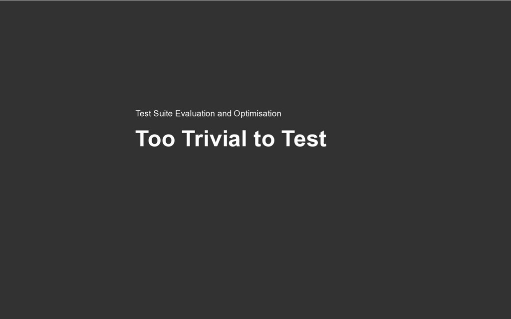 Too Trivial to Test Test Suite Evaluation and O...
