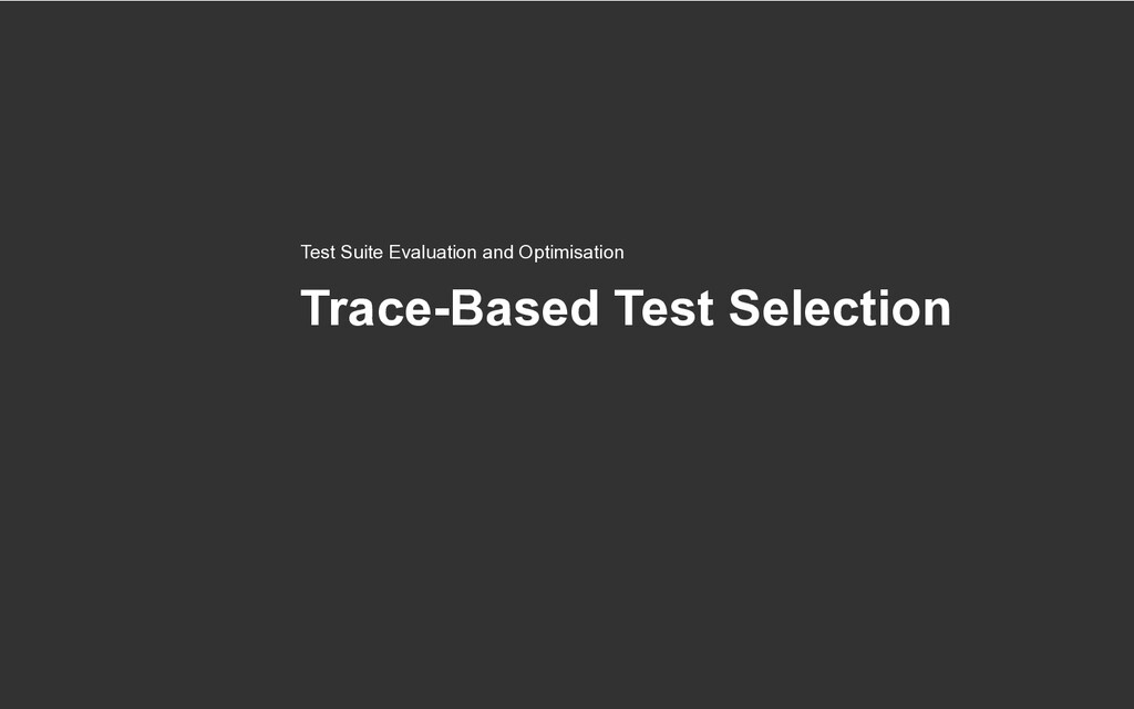 Trace-Based Test Selection Test Suite Evaluatio...