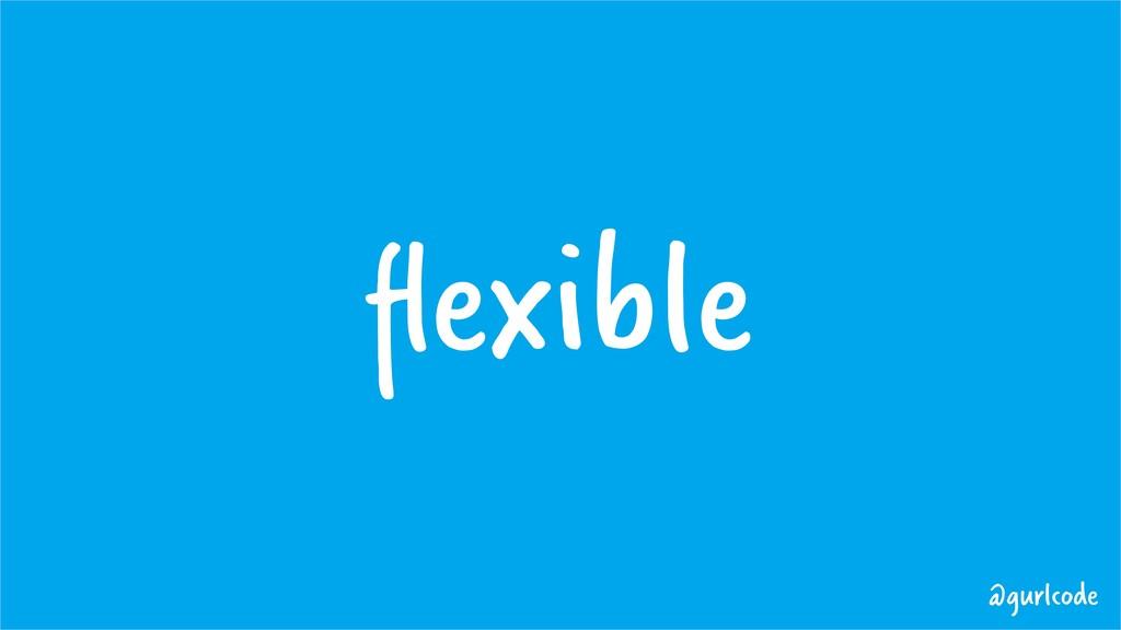 flexible @gurlcode