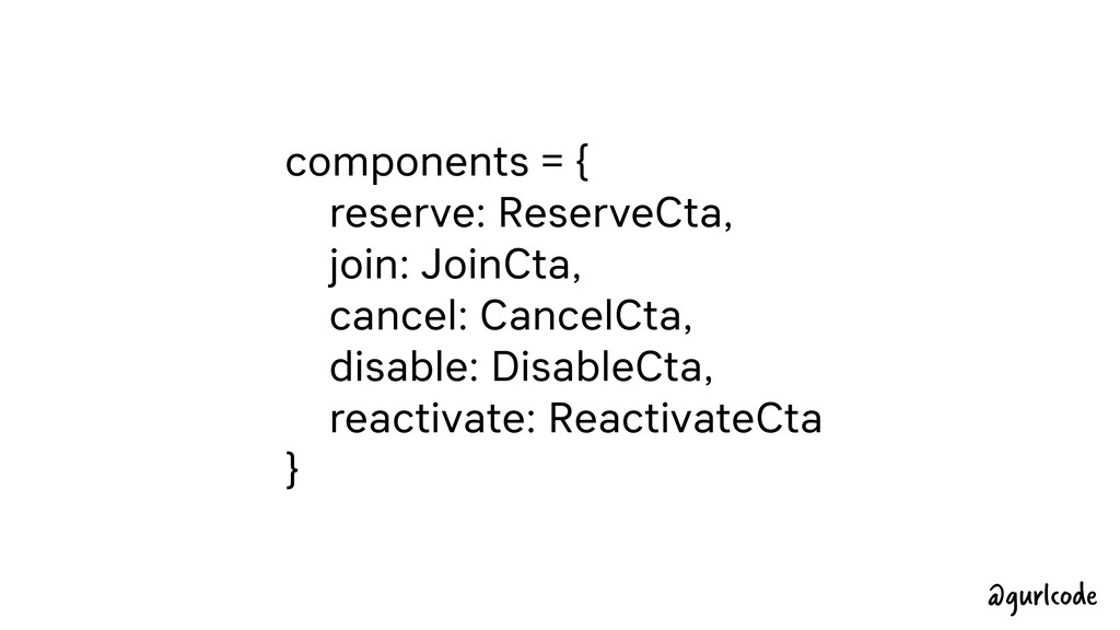 components = { reserve: ReserveCta, join: JoinC...