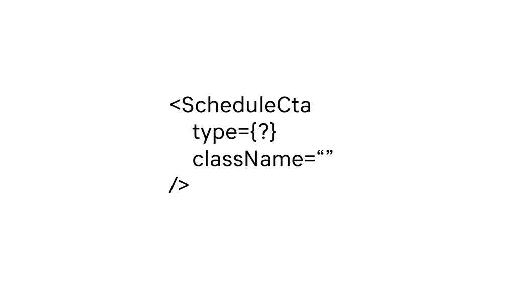 """<ScheduleCta type={?} className="""""""" />"""