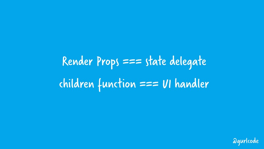 Render Props === state delegate children functi...