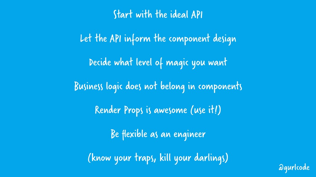 Start with the ideal API Let the API inform the...
