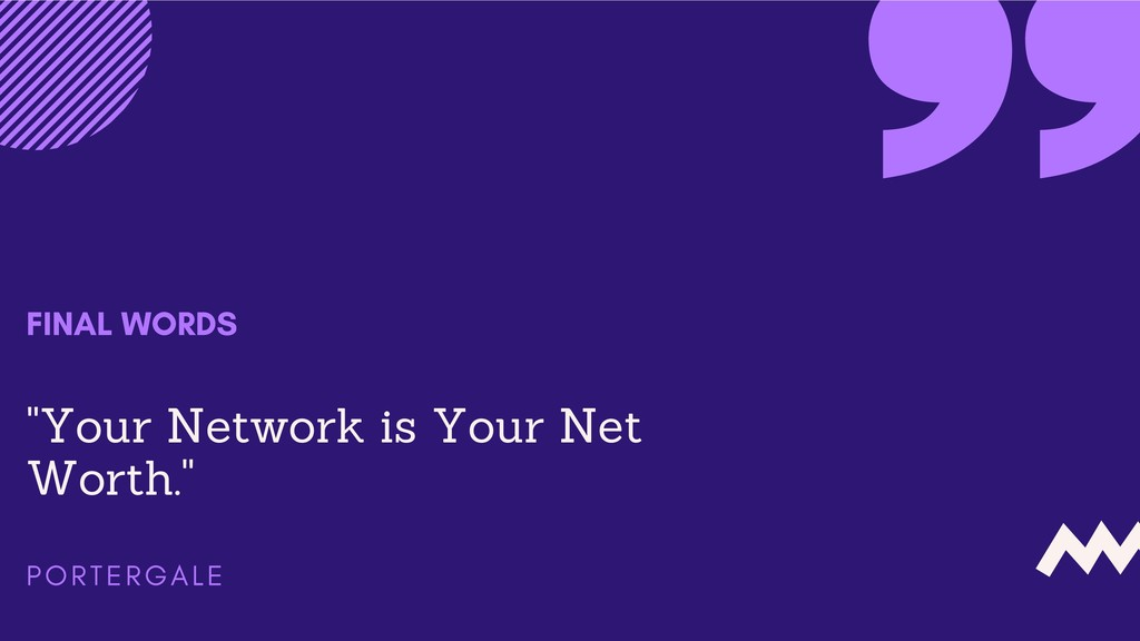 """Your Network is Your Net Worth."" FINAL WORDS P..."