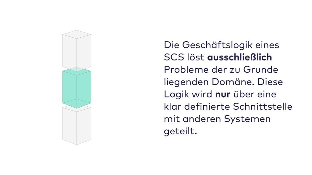 Die Geschäftslogik eines SCS löst ausschließlic...