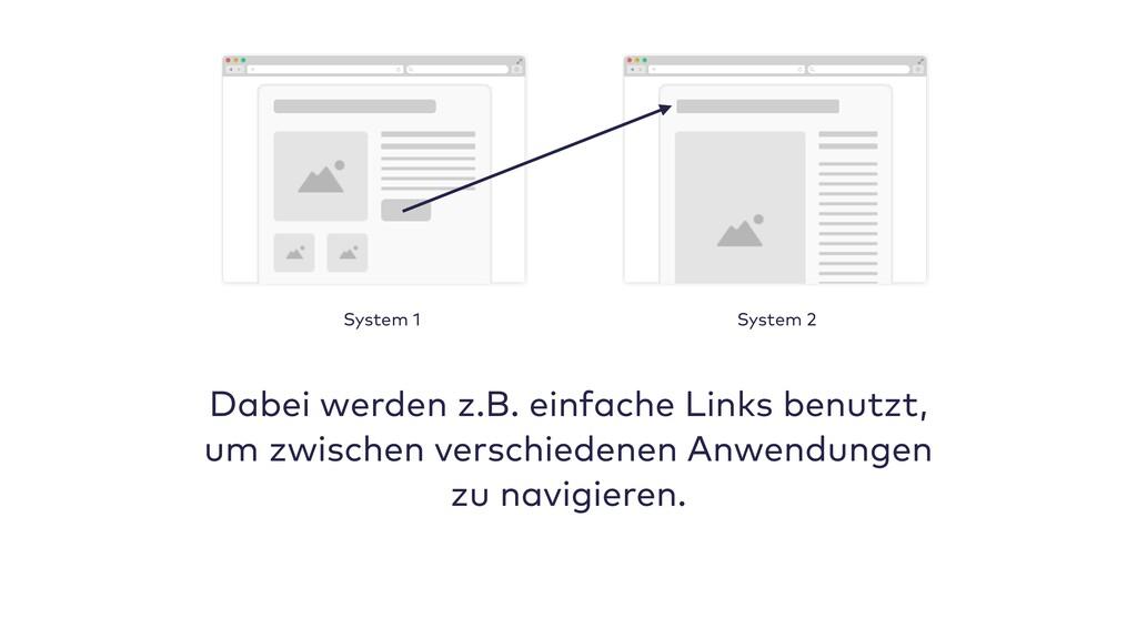 Dabei werden z.B. einfache Links benutzt, um zw...