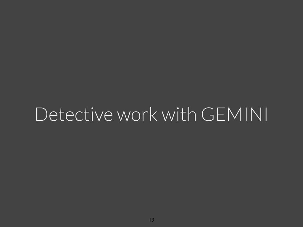 Detective work with GEMINI 13