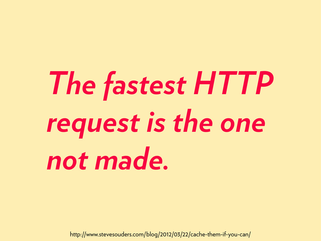 The fastest HTTP request is the one not made. h...