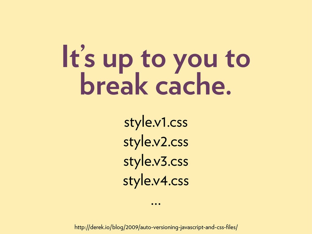 It's up to you to break cache. style.v1.css sty...