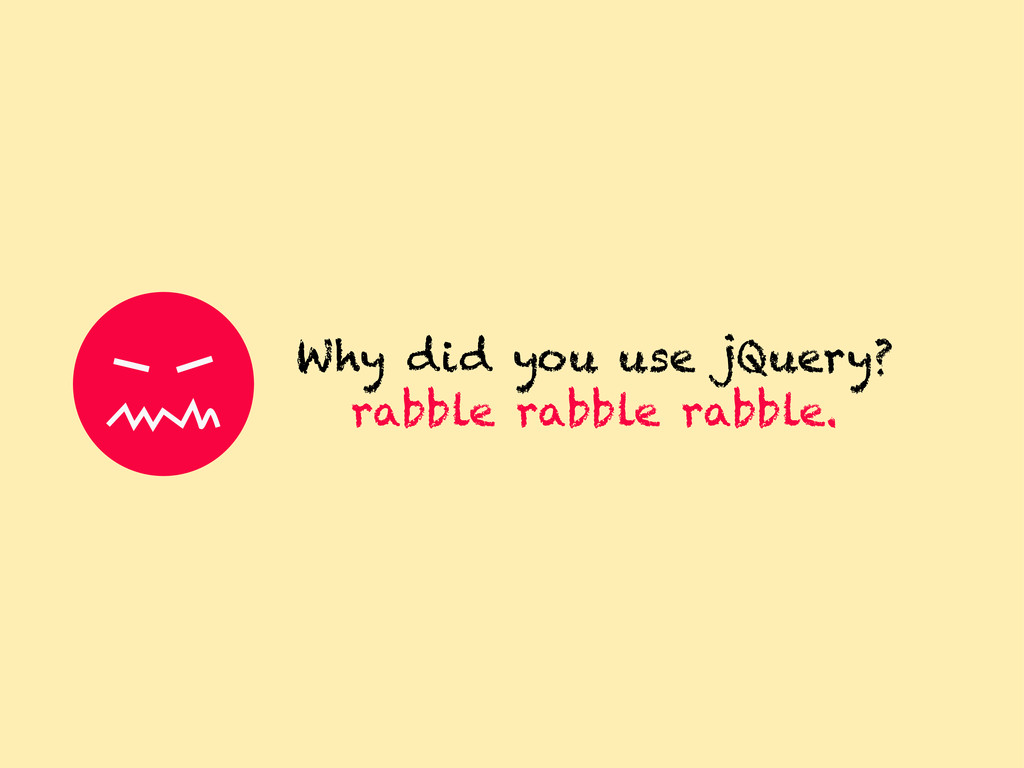 Why did you use jQuery? rabble rabble rabble.