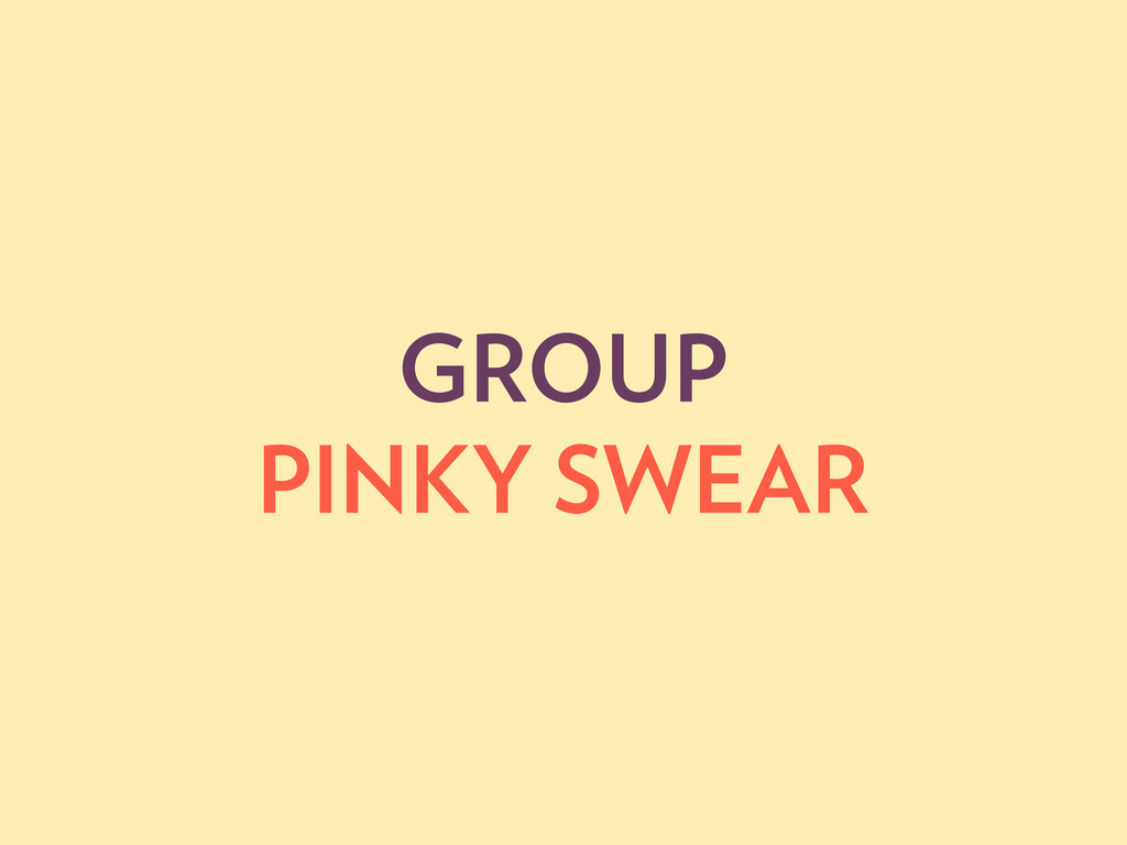 GROUP PINKY SWEAR