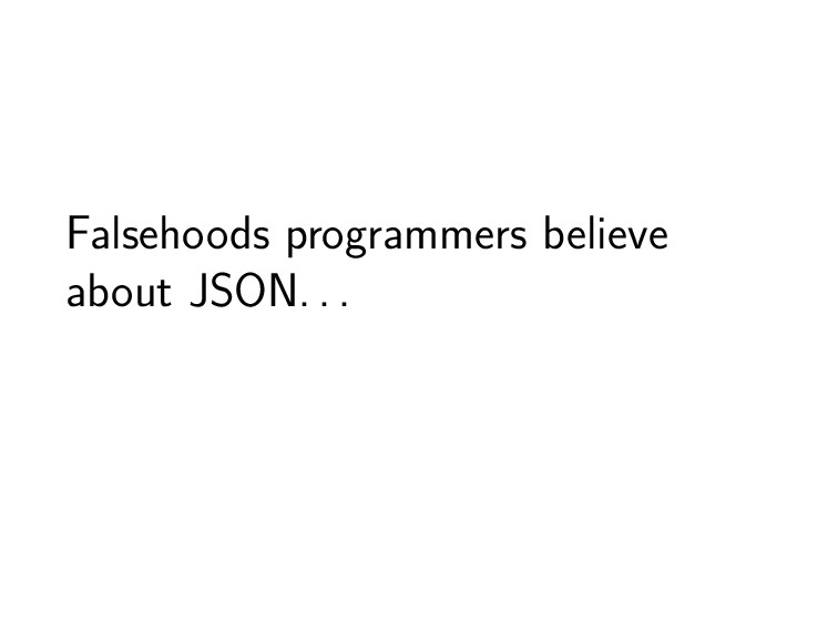 Falsehoods programmers believe about JSON. . .